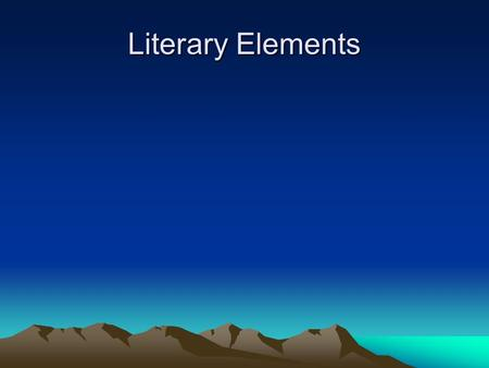 Literary Elements. Plot: the sequence of events in a story.