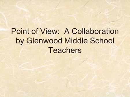 Point of View: A Collaboration by Glenwood Middle School Teachers.