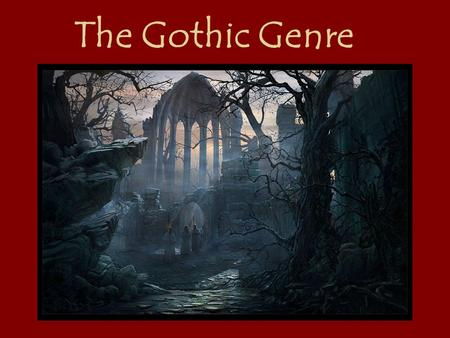 The Gothic Genre. In Literature the word gothic refers to a mode of Fiction dealing with the supernatural or horrifying events. The term gothic also refers.