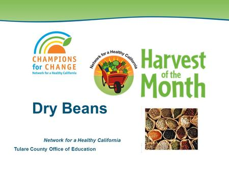 Tulare County Office of Education Network for a Healthy California Dry Beans.