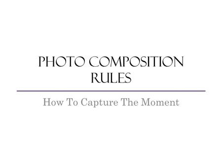 Photo composition Rules How To Capture The Moment.
