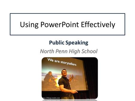 Using PowerPoint Effectively Public Speaking North Penn High School.