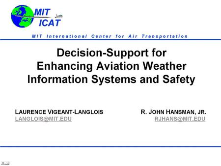 MIT ICAT MIT ICAT D ECISION- S UPPORT FOR E NHANCING A VIATION W EATHER I NFORMATION S YSTEMS AND S AFETY.