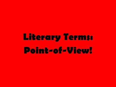 Literary Terms: Point-of-View!. Literary Terms Review First let's review the literary terms we have learned so far… Setting (consists of two things) 1)