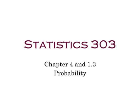 Statistics 303 Chapter 4 and 1.3 Probability. The probability of an outcome is the proportion of times the outcome would occur if we repeated the procedure.