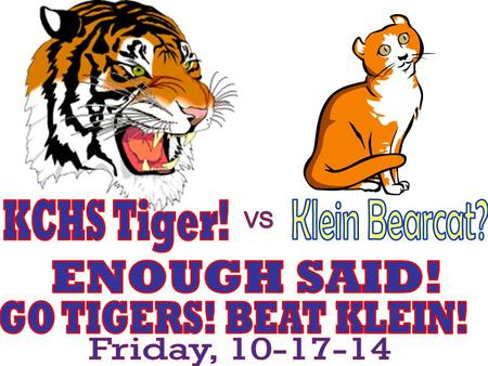 VARSITY FOOTBALL KC vs. Klein TICKET SALES Tickets will be on sale in the commons at lunch time Thursday & Friday Adults - $6.00 Students - $3.00 All.