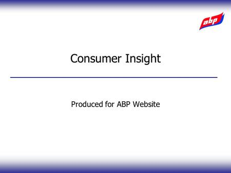 Produced for ABP Website Consumer Insight. Source: SPA Research August 2005 Occasion 'Everyday' 'Look' of meat Size/quantity Price Sell-by-Date A Little.