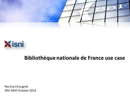 1 Bibliothèque nationale de France use case Pauline Chougnet ISNI AGM October 2014.