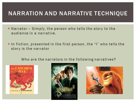 " Narrator – Simply, the person who tells the story to the audience in a narrative.  In fiction, presented in the first person, the ""I"" who tells the."