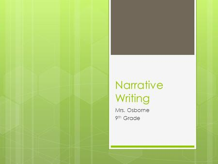 Narrative Writing Mrs. Osborne 9 th Grade. Narrative Writing  Tells a story – either fiction or non-fiction  Has a narrator and/or characters  Uses.