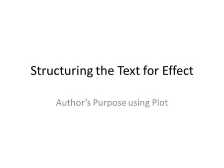 Structuring the Text for Effect Author's Purpose using Plot.