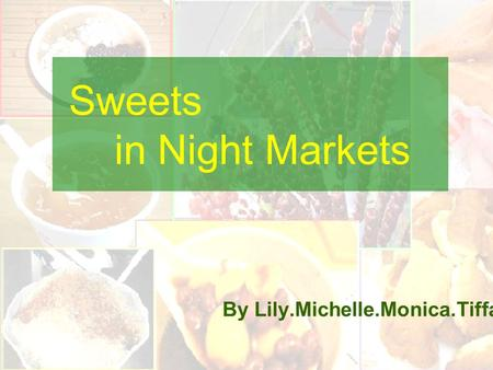 Sweets in Night Markets By Lily.Michelle.Monica.Tiffany.