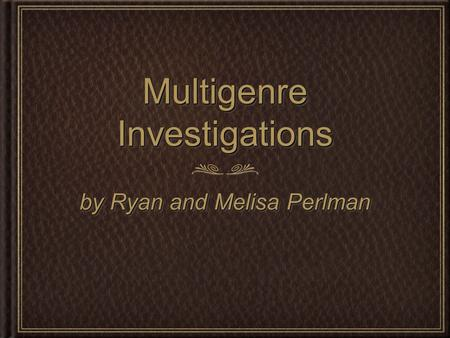 Multigenre Investigations by Ryan and Melisa Perlman.