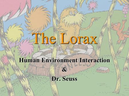 The Lorax Human Environment Interaction & Dr. Seuss.