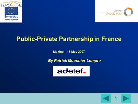 1 Public-Private Partnership in France Mexico – 17 May 2007 By Patrick Mousnier-Lompré.