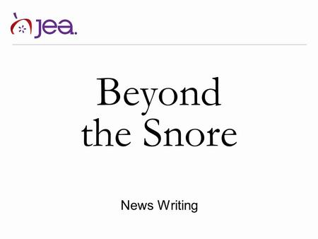 Beyond the Snore News Writing. Beyond the snore Any event, idea, issue, press release, announcement, calendar listing has the potential to move beyond.
