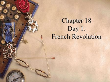 Chapter 18 Day 1: French Revolution Causes of the French Revolution: 1.New Enlightenment Ideas 2.Financial Crisis 3.Inequality in Society.