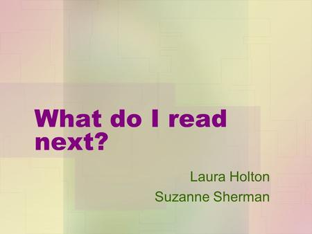 What do I read next? Laura Holton Suzanne Sherman.