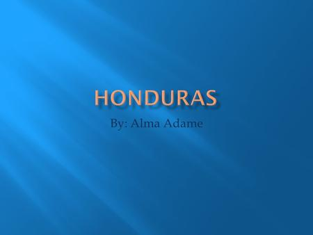 By: Alma Adame.  About 7.99 million people live in Honduras  The growing rate is about 1.9 percent annually  90% of the population is mestizo, 7% has.