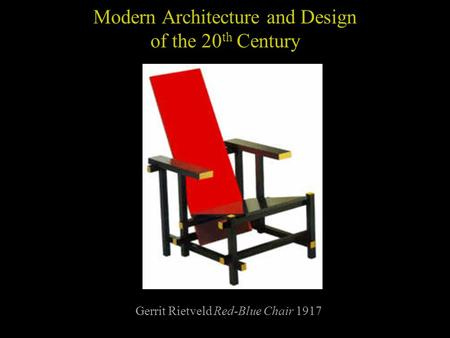 Modern Architecture and Design of the 20 th Century Gerrit Rietveld Red-Blue Chair 1917.