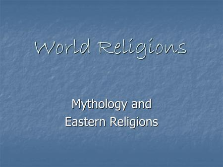 World <strong>Religions</strong> World <strong>Religions</strong> Mythology and Eastern <strong>Religions</strong>.