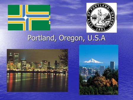 Portland, Oregon, U.S.A. Location Portland is a town located in the Northwestern United States Portland is a town located in the Northwestern United States.