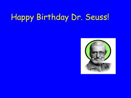 Happy Birthday Dr. Seuss! Theodor Geisel IS Dr. Seuss.