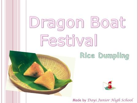 Made by Dayi Junior High School. History of Rice Dumpling Production Process Materials Kinds of Rice Dumpling Pictures.
