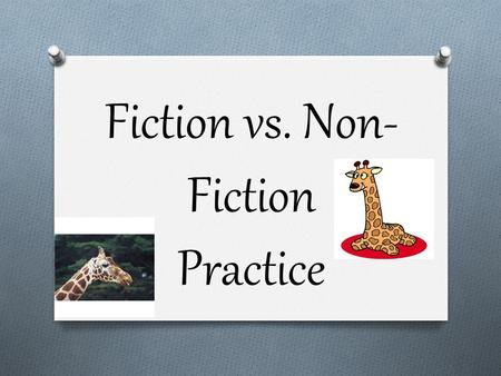 Fiction vs. Non- Fiction Practice. Would this tiger belong in a fiction or non-fiction book? N O N- F I C T I O N.