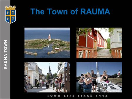 The Town of RAUMA. Tourism in RAUMA Total overnights (2009) 108 000 in Rauma hotels and similar establishments - from which 75 % were Finnish and 25.