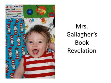Mrs. Gallagher's Book Revelation. The book that is most memorable from my childhood is Yertle the Turtle by Dr. Seuss. The theme of this story is to always.
