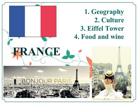 1. Geography 2. Culture 3. Eiffel Tower 4. Food and wine