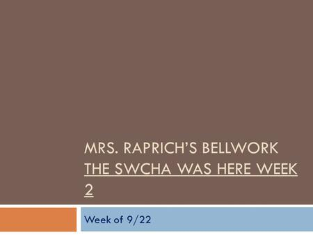 MRS. RAPRICH'S BELLWORK THE SWCHA WAS HERE WEEK 2 Week of 9/22.