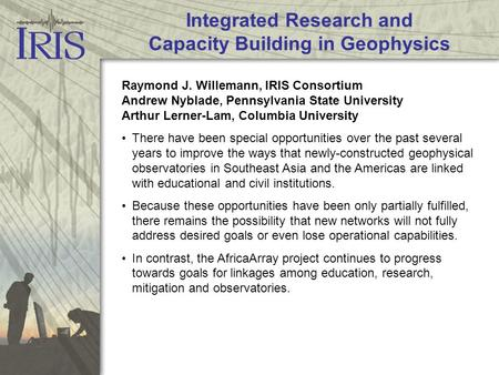 Integrated Research and Capacity Building in Geophysics Raymond J. Willemann, IRIS Consortium Andrew Nyblade, Pennsylvania State University Arthur Lerner-Lam,