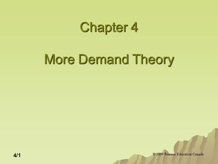 © 2009 Pearson Education Canada 4/1 Chapter 4 More Demand Theory.