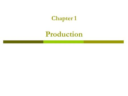 Chapter 1 Production. Outline.  The input-output relationship: the production function  Production in the short term  Production in the long term.