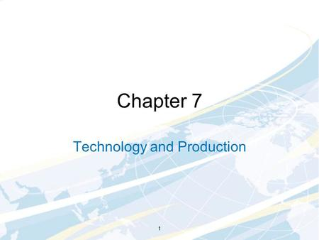 1 Chapter 7 Technology and Production 1. 2 Production Technologies Firms produce products or services, outputs they can sell profitably A firm's production.