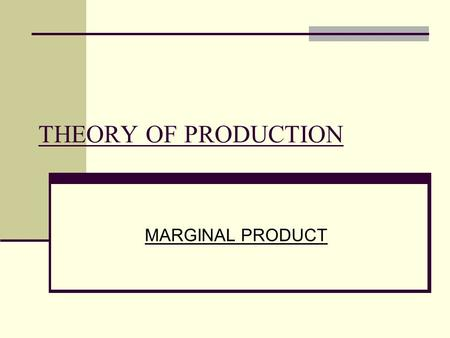 THEORY OF PRODUCTION MARGINAL PRODUCT. The production in the short-run The production function = the relationship between the amount of input required.