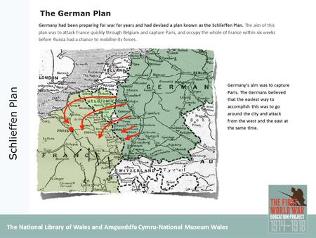 Schlieffen Plan The German Plan Germany had been preparing for war for years and had devised a plan known as the Schlieffen Plan. The aim of this plan.