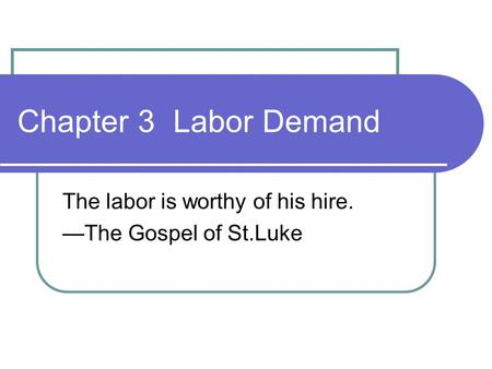 Chapter 3 Labor Demand The labor is worthy of his hire. —The Gospel of St.Luke.