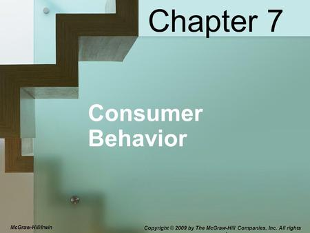 McGraw-Hill/Irwin Copyright © 2009 by The McGraw-Hill Companies, Inc. All rights reserved. Consumer Behavior Chapter 7.