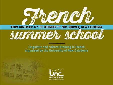 Improve your French in New Caledonia A three-week training period to improve your level in a French university To prepare yourself before to going to.