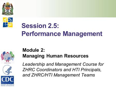 Session 2.5: Performance Management Module 2: Managing Human Resources Leadership and Management Course for ZHRC Coordinators and HTI Principals, and ZHRC/HTI.