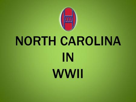 NORTH CAROLINA IN WWII. INTRODUCTION Who am I? Why am I here?