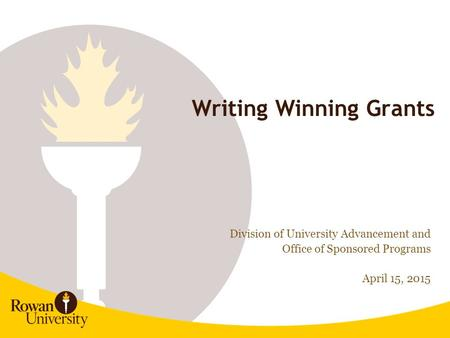 1 Writing Winning Grants Division of University Advancement and Office of Sponsored Programs April 15, 2015.