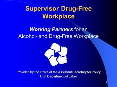 1 Supervisor Drug-Free Workplace Working Partners for an Alcohol- and Drug-Free Workplace Provided by the Office of the Assistant Secretary for Policy.