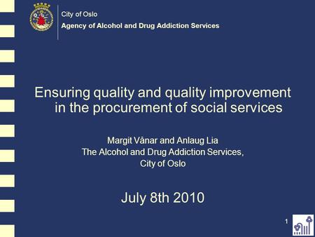 City of Oslo Agency of Alcohol and Drug Addiction Services 11 Ensuring quality and quality improvement in the procurement of social services Margit Vånar.