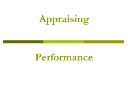Appraising Performance. Purpose of Performance Appraisal The main focus of performance appraisal is:  improving organisation performance by focusing.