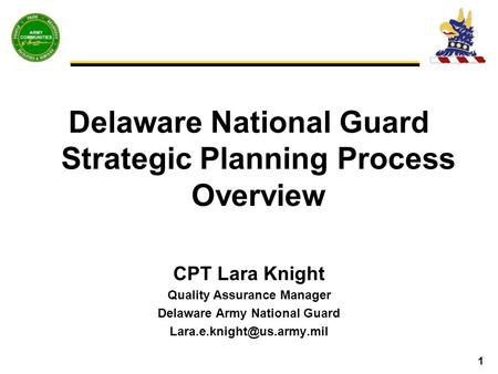 1 Delaware National Guard Strategic Planning Process Overview CPT Lara Knight Quality Assurance Manager Delaware Army National Guard