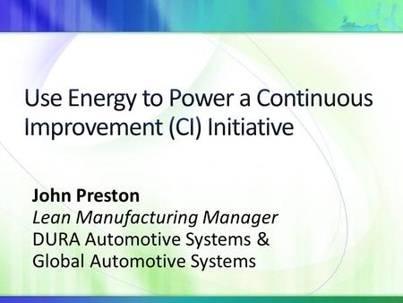 John Preston Lean Manufacturing Manager DURA Automotive Systems & Global Automotive Systems.